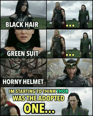 Horny, Black, and Hair: BLACK HAIR  GREEN SUIT  ALL THINGS HERO  HORNY HELMET  IM STARTING TO THINKTHOR  WASTHE ADOPTED Horny Helmet.. y'all got em?