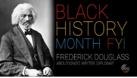 """Black History Month, Memes, and Whoopi Goldberg: BLACK  HISTORY  MONTH FY  FREDERICK DOUGLASS  ABOLITIONIST, WRITER, DIPLOMAT Whoopi Goldberg highlights the many achievements of Frederick Douglass and calls him an """"incredibly great American."""" #BlackHistoryMonth"""