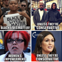 Memes, True, and Black: BLACK  LIVES  TTER  UNLESS THEY'RE  BLACKLIVES MATTER!CONSERVATIVE  TURNING  POINT USA  WOMEN'S  EMPOWERMENT  UNLESS THEY 'RE  CONSERVATIVE Sad But True... 👇👇👇