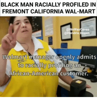 """America, Crazy, and Instagram: BLACK MAN RACIALLY PROFILED IN  CALIFORNIA WAL-MART  FREMONT  @WeWasCaves  @Hendrix.Brown  Walmart manager  openly admits  to racially profilinga  African American customer.  i . Via @princedamons Via @wewascaves ・・・ This is one of a few reasons that I generally avoid patronizing @walmart . I was watched and followed from the time I walked into the store until the time I got to the counter. After being followed around by walmart employees the cashier caused a big scene and asked me to produce an excessive amount of identification. I casually laughed and asked the lady to just admit that she thought I was stealing. Of course, she denied it and got even nastier with me. I asked for the manager and turns out the lady at the next register was in fact the manager. She had heard and seen the entire ordeal (yet didn't intervene). I began to record the manager as she openly admitted that her employees had followed me around because they saw a black man and thought I was stealing. Evidently I """"looked suspicious"""" (from the time I walked through the door 🤔). She said that the Walmart employee at the door gave the other cashiers and security a """"heads up"""" that I was allegedly stealing. I requested the manager report the incident to headquarters and she agreed to report it to her district manager and reach back out to me with some sort of resolve. Of course I personally reported the incident to Walmart headquarters as well. Walmart basically sent me an automated message suggesting I follow up with the local store (as if I want another dose of dealings with those inadequate deplorables). I'm not at all surprised. However, the unfortunate part about it all is that this is very common at many retail stores and so are the plethora of videos surfacing daily yet """"some"""" choose to call them """"isolated incidents"""" or """"misunderstandings"""". HendrixBrown nochill picoftheday photooftheday instagram repost hiphop instagood wow crazy whitepeople whitesupremacy wewuzk"""