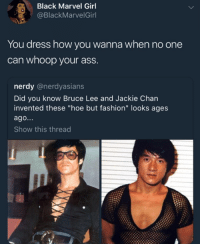 "Ass, Fashion, and Hoe: Black Marvel Girl  @BlackMarvelGirl  You dress how you wanna when no one  can whoop your ass.  nerdy @nerdyasians  Did you know Bruce Lee and Jackie Chan  invented these ""hoe but fashion"" looks ages  ago...  Show this thread"