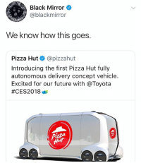 🤣iRobot has arrived: Black Mirror  @blackmirror  We know how this goes.  Pizza Hut @pizzahut  Introducing the first Pizza Hut fully  autonomous delivery concept vehicle.  Excited for our future with @Toyota  🤣iRobot has arrived