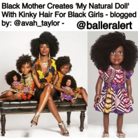 "Barbie, Braids, and Clothes: Black Mother Creates ""My Natural Doll'  With Kinky Hair For Black Girls blogged  by: @avah taylor  @balleralert Black Mother Creates 'My Natural Doll' With Kinky Hair For Black Girls - blogged by @avah_taylor - ⠀⠀⠀⠀⠀⠀⠀ When she couldn't find any dark-skinned dolls with kinky hair that resembled her daughters, Congolese, Atlanta-based hairstylist MushiyaTshikuka created her own. ⠀⠀⠀⠀⠀⠀⠀ In an Instagram post, Mushiya explained her frustration with searching for a black doll on the market that was a reflection of her two daughters, Kasai, 7, and Keleshe, 5. ""I refused for my gorgeous black girls to have white dolls because I was not in the mood to confuse their confidence. I had worked so hard on it,"" she wrote. ""But every black doll I saw had yarn, straight hair, long synthetic whitish curls or were just BALD."" ⠀⠀⠀⠀⠀⠀⠀ When friends and family bought them white barbies, Mushiya would return them or throw them away. The ""Cutting It in the ATL"" reality star, 36, said she even went to America's biggest doll store — American Girl — and the black doll they sold ""was dressed in slave clothes,"" but she refused to buy her little girls a doll that ""didn't look like them or celebrate their greatness & beauty."" ⠀⠀⠀⠀⠀⠀⠀ She told PEOPLE, ""I understand the psychology behind the toys that children play with — they want to become like what the dolls look like, and my daughters are black with kinky hair. I didn't want them to say, 'I want to be a white girl with straight hair.' "" ⠀⠀⠀⠀⠀⠀⠀ After her daughters and older son suggested they make their own doll instead, Mushiya created My Natural Doll. The first doll in the line is named Keleshe and costs $195. She wears an African-print babydoll dress, has dark skin and 100% Virgin Afro Kinky hair from the Runway Curls hair line that can be twisted, braided, and washed. The doll also comes with a song that features empowering lyrics about self-love. ⠀⠀⠀⠀⠀⠀⠀ ""It is important that our little girls are constantly exposed to a reflection of themselves — beautiful dark skin and kinky hair like that which grows out of their own head,"" says Mushiya. blackgirlsrock buyblack blackgirlmagic melanin"