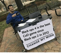 Memes, Best, and Black: Black ops 4 is the best  CoD game since  Black ops 2 in 2012  CHANGE MY MIND