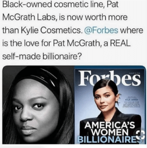 Cosmetics: Black-owned cosmetic line, Pat  McGrath Labs, is now worth more  than Kylie Cosmetics. @Forbes where  is the love for Pat McGrath, a REAL  self-made billionaire?  Foxbes  YLIE JENNER  AMERICA'S  WOMEN  BILLIONAIRE