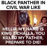 Hello, Titanic, and Avengers: BLACK PANTHER IN  CIVIL WAR LIKE  LL THINGS DC  AND RVEL  HELLO MY NAME IS  KING TICHALLA. YOU  KILLED MY FATHER,  PREPARE TO DIE! ~The Mad Titan