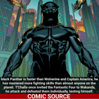 Batman VS. Panther who would win!? _____________________________________________________ - - - - - - - Hulk BlackPanther Spiderman Daredevil Wolverine Logan Deadpool LukeCage CaptainAmerica Avengers Xmen StarWars Defenders Ironman DarthVader Doctorstrange Yoda SpidermanHomecoming Marvel ComicFacts Superhero Comics Like4ike Like Facts Disney DCcomics Netflix: black Panther is faster than Wolverine and Captain America, he  has mastered more fighting skills than almost anyone on the  planet. T Challa once invited the Fantastic Four to Wakanda,  he attack and defeated them individually, testing himself.  COMIC SOURCE Batman VS. Panther who would win!? _____________________________________________________ - - - - - - - Hulk BlackPanther Spiderman Daredevil Wolverine Logan Deadpool LukeCage CaptainAmerica Avengers Xmen StarWars Defenders Ironman DarthVader Doctorstrange Yoda SpidermanHomecoming Marvel ComicFacts Superhero Comics Like4ike Like Facts Disney DCcomics Netflix
