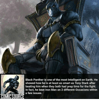 Disney, Dope, and Facts: Black Panther is one of the most Intelligent on Earth. He  showed how he is at least as smart as Tony Stark after  beating him when they both had prep time for the fight.  In fact, he beat Iron Man on 3 different Occasions within  a few issues.  COMIC SOURCE Black Panther looks dope can't wait to see it ________________________________________________________ PeterParker Ironman BlackWidow Avengers Marvel Hulk Spiderman BlackPanther MCU Venom Hawkeye SpidermanHomecoming DarthVader Thor CaptainAmerica StarWars Deadpool Like CivilWar Antman quicksilver Like4Like Facts Comics Lukecage Daredevil Marvel CW Disney DCComics