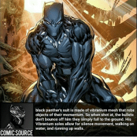 Well he is the richest man in Marvel _____________________________________________________ - - - - - - - Spiderman Wolverine Logan Gotg TomHolland Groot SpidermanHomecoming Deadpool Ironman StarWars DarthVader Yoda Hulk CaptainAmerica Daredevil Avengers Shield Thor BlackWidow BlackPanther Marvel Comics MarvelComics ComicFacts Facts Like4Like Like Superman Batman: black panther's suit is made of vibranium mesh that robs  objects of their momentum. So when shot at, the bullets  don't bounce off him they simply fall to the ground. His  Vibranium soles allow for silence movement, walking on  water, and running up walls.  COMIC SOURCE Well he is the richest man in Marvel _____________________________________________________ - - - - - - - Spiderman Wolverine Logan Gotg TomHolland Groot SpidermanHomecoming Deadpool Ironman StarWars DarthVader Yoda Hulk CaptainAmerica Daredevil Avengers Shield Thor BlackWidow BlackPanther Marvel Comics MarvelComics ComicFacts Facts Like4Like Like Superman Batman