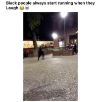 Facts, Funny, and Black: Black people always start running when they  Laugh Facts including me 😂💀
