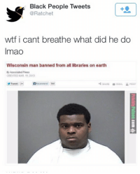 Wisconsin Man Banned From All Libraries On Earth: Black People Tweets  @Ratchet  wtf i cant breathe what did he do  Imao  Wisconsin man banned from all libraries on earth  By Associated Press  CREATED MAR 15, 2013  Tweet 24  Recommend 568