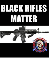 Sure, this meme starts with wordplay.  But it's more meaningful than that.  AR 15's, AK47's, and similar semi auto rifles are critical to the gun control fight, and here are several reasons why. -- COLD DEAD HANDS 2ND AMENDMENT GEAR: CDH2A.COM/STORE  1.  It's a matter of constitutional principle and basic practical liberty.  The government should not be INFRINGING upon which types of guns we can own and we can't.  They've already infringed too much, and are happy to let you have a muffler for a .22 if you pay the a $200 fee and go through a lot of paperwork.  Common sense gun control, of course.  2.  It's the ultimate slippery slope.  If they ban these, or any features of these, it won't stop killings, it won't stop shootings, so that ensures the gun control groups will come after the next category of guns if they get this.  3.  It's symbolic of the ignorance and misinformation the anti-gun lobby spreads.  Making people think these spew fully automatic high powered rounds, when they don't.  Making people focus on the way the gun looks, rather than actually what it does.  Making it sound like a mass killer can conduct shootings with these he can't conduct with a simple handgun or even shotgun.  Or bomb, or through arson, or with a car. All of which are proven patently false by logic and experience.  Whether you happen to like one or not, this is one of the front lines of our gun fight.  - Metal Law: BLACK RIFLES  MATTER Sure, this meme starts with wordplay.  But it's more meaningful than that.  AR 15's, AK47's, and similar semi auto rifles are critical to the gun control fight, and here are several reasons why. -- COLD DEAD HANDS 2ND AMENDMENT GEAR: CDH2A.COM/STORE  1.  It's a matter of constitutional principle and basic practical liberty.  The government should not be INFRINGING upon which types of guns we can own and we can't.  They've already infringed too much, and are happy to let you have a muffler for a .22 if you pay the a $200 fee and go through a lot of pap