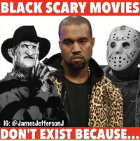 This is why you don't see black people in scary movies… ————————————————— FOLLOW (@JamesJeffersonJ ) FOR MORE FUNNY VIDEOS! JamesAndreJeffersonJr: BLACK SCARY MOVIES  IG: @James JeffersonJ  DON'T EXIST BECAUSE... This is why you don't see black people in scary movies… ————————————————— FOLLOW (@JamesJeffersonJ ) FOR MORE FUNNY VIDEOS! JamesAndreJeffersonJr