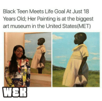 So proud of this talented Queen! williamsandkalvin awordoftruth PanAfricanism BlackNationalism BlackEmpowerment AfricanEmpowerment AfricanAndProud BlackAndProud BlackPride BlackPower BlackLivesMatter Amerikkka UnapologeticallyBlack UnapologeticallyAfrican BlackInAmerica BlackIsBeautiful JusticeOrElse ProBlack: Black Teen Meets Life Goal At Just 18  Years Old; Her Painting is at the biggest  art museum in the United States(MET)  WER So proud of this talented Queen! williamsandkalvin awordoftruth PanAfricanism BlackNationalism BlackEmpowerment AfricanEmpowerment AfricanAndProud BlackAndProud BlackPride BlackPower BlackLivesMatter Amerikkka UnapologeticallyBlack UnapologeticallyAfrican BlackInAmerica BlackIsBeautiful JusticeOrElse ProBlack