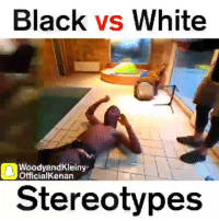 Funny, Accurate, and Woody: Black  vs White  Woody and Kleiny  officialKenan  Stereotypes So accurate 😂😂😂😂😂😂 Credit: Woody & Kleiny & Kenanomics