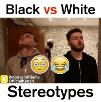 Memes, True, and Black: Black  vs White  Woody andKleiny  Official Kenan  Stereotypes True or nah👀🤔😂 Tag a friend Follow us @laugh.r.us