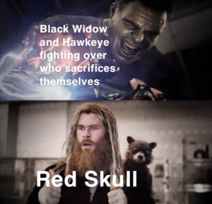 Black Widow, Black, and Skull: Black Widow  and Hawkeye  fighting over  who sacrifices  themselves  Red Skull A soul for a soul