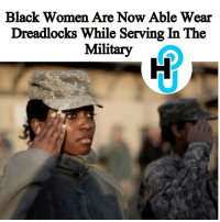 Memes, 🤖, and Monet: Black Women Are Now Able Wear  Dreadlocks While Serving In The  Military HU Staff: Deja Monet @dejvmonet The Army recently changed their polices of grooming when it came to women's hair care choices. The new directive allowed women in the military to wear dreadlocks. _____________________________________ The regulations that state the terms of grooming in the Army is known as Army Regulation 670-1. Sgt.Maj.Anthony J.Moore, deputy chief of staff, says that the new set of rules allowed women to make different hair style options. _______________________________________ More on thehollywoodunlocked.com