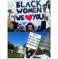 """Morning (I don't """"need"""" any man for validation. Other than that, this is nice): BLACK  WOMEN  IS  DEAR  BLACK MAN  WE LOVE YOU  WE NEED YOU  WE VALUE YO Morning (I don't """"need"""" any man for validation. Other than that, this is nice)"""