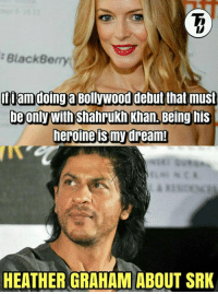 Global Star 💛😉 Shah Rukh Khan  #TrollBollywood #Raj*: BlackBe  If am doing a Bollywood debut that must  be only with Shahrukh Khan, Being his  heroine S my dream!  HEATHER GRAHAM ABOUT SRK Global Star 💛😉 Shah Rukh Khan  #TrollBollywood #Raj*