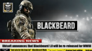 Cling wrap: BLACKBEARD  BREAKING NEWS  Ubisoft announces that Blackbeard 1.0 will be re-released for WWII  t alm ter his logs lel-ackheard Naln  Fast sulter Cling wrap