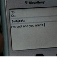 BlackBerry, Cool, and You: BlackBerry  To:  Cc:  Subject:  I'm cool and you aren't l @ringpopjuju