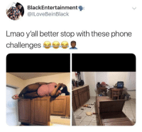 Lmao, Phone, and This: BlackEntertainment  @lLoveBeinBlack  Lmao y'all better stop with these phone  challenges No conversation is this 🔥