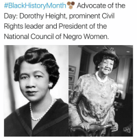 prominence:  #BlackHistoryMonth Advocate of the  Day: Dorothy Height, prominent Civil  Rights leader and President of the  National Council of Negro Women