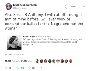 "DeMarcus Cousins, Feminism, and Work: blackness everdeen  @traceyecorder  Follow  Also Susan B Anthony: I will cut off this right  arm of mine before I will ever work or  demand the ballot for the Negro and not the  woman.""  Ruben Major @rubenkmajor  145 years ago today, Susan B. Anthony was arrested for voting as a  woman. Her civil disobedience inspired & changed the world  #MajorSOS  1:02 PM-5 Nov 2017  15,666 Retweets 21,773 Likes  98 t 16 22K Feminism"