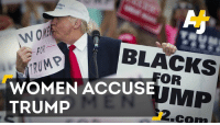 A presidential candidate is denying accusations that he sexually assaulted four women. Let that sink in.: BLACKS  TRUMP  WOMEN ACCUSE  MP  TRUMP  .cam A presidential candidate is denying accusations that he sexually assaulted four women. Let that sink in.