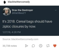 drax: blacktwittercomedy  Drax the Destroyer  @DaOBeezY  It's 2018. Cereal bags should have  ziploc closures by now  1/27/18, 4:26 PM  Source: blacktwittercomedy.com  30,738 notesD