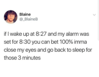 Lmaoo 🙏🙏🙏😂😂😂 🔥 Follow Us 👉 @latinoswithattitude 🔥 latinosbelike latinasbelike latinoproblems mexicansbelike mexican mexicanproblems hispanicsbelike hispanic hispanicproblems latina latinas latino latinos hispanicsbelike: Blaine  @_BlaineB  if I wake up at 8:27 and my alarm was  set for 8:30 you can bet 100% imma  close my eyes and go back to sleep for  those 3 minutes Lmaoo 🙏🙏🙏😂😂😂 🔥 Follow Us 👉 @latinoswithattitude 🔥 latinosbelike latinasbelike latinoproblems mexicansbelike mexican mexicanproblems hispanicsbelike hispanic hispanicproblems latina latinas latino latinos hispanicsbelike