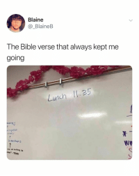 Bible, Relatable, and The Bible: Blaine  @_BlaineB  The Bible verse that always kept me  going  Lunch 1:35  TBIRD 🙏