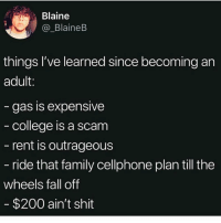 Bailey Jay, College, and Fall: Blaine  _BlaineB  things l've learned since becoming an  adult  -gas is expenslve  college is a scam  rent is outrageous  ride that family cellphone plan till the  wheels fall off  $200 ain't shit So true @sourpsycho 😭😭 Follow my fave @sourpsycho @sourpsycho