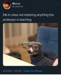 Blackpeopletwitter, Iphone, and Twitter: Blaine  @_Blainee  Me in class not retaining anything the  professor is teaching  4:10 PM-1/31/19 Twitter for iPhone At least I'm trying (via /r/BlackPeopleTwitter)