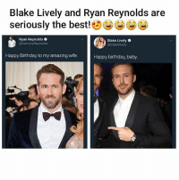 I love them: Blake Lively and Ryan Reynolds are  seriously the best! eeG  Ryan Reynolds  @VancityReynolds  Blake Lively .  @blakelively  Happy Birthday to my amazing wife.  Happy birthday, baby. I love them