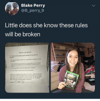 Foh, Head, and Memes: Blake Perry  @B_perry_9  Little does she know these rules  will be broken  Rules for Your New Gft  . call you must pause oame and tak to me with n4  aseton Boy what? I'm calling a motor team on her head immediately if she think this is happening. I got a set of paratroopers that will set her straight foh. Them games of war be intense as fuck too.