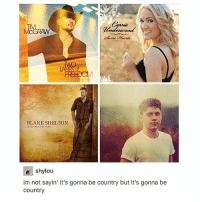 Lmao, Memes, and White: BLAKE SHELTON  e shylou  im not sayin' it's gonna be country but it's gonna be  Country lmao this backcountry white boy