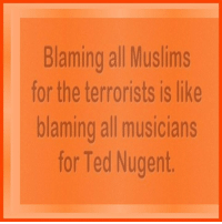 Memes, Ted, and Ted Nugent: Blaming all Muslims  for the terrorists is like  blaming all musicians  for Ted Nugent. I agree. You?