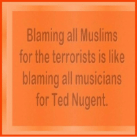 Memes, Ted, and Ted Nugent: Blaming all Muslims  for the terrorists is like  blaming all musicians  for Ted Nugent. Well put.