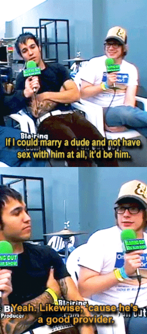 patrickstump2004:  Pete talking about marrying Patrick: Blaring  If I could marry a dude and not have  sex with him at all, it'd be him   NG OU  Yeah. Likewise, cause he's  Pruera good provider? patrickstump2004:  Pete talking about marrying Patrick
