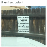 🙏 1 like = a dank blessing: Blaze it and praise it  PRIVATE PROPERTY  PARKING  for  3D Cannabis Center  Grace Church ONLY  Under 24Hour Video Surveillance  Violators May Be Towed  @TopTree 🙏 1 like = a dank blessing