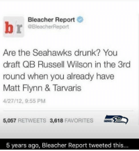 Thoughts on our draft selections so far? GoHawks: Bleacher Report  @BleacherReport  Are the Seahawks drunk? You  draft QB Russell Wilson in the 3rd  round when you already have  Matt Flynn & Tarvaris  4/27/12, 9:55 PM  5,057  RETWEETS 3,618  FAVORITES  5 years ago, Bleacher Report tweeted this... Thoughts on our draft selections so far? GoHawks