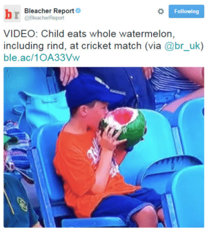Bleacher Report: Bleacher Report  @BleacherReport  Following  VIDEO: Child eats whole watermelon  including rind, at cricket match (via @br_uk)  ble.ac/1OA33Vw