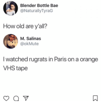 Bae, Memes, and Rugrats: Blender Bottle Bae  @NaturallyTyraG  How old are y'all?  M. Salinas  %)) @okMute  I watched rugrats in Paris on a orange  VHS tape 😩