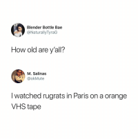 meirl: Blender Bottle Bae  @NaturallyTyraG  How old are y'all?  M. Salinas  @okMute  I watched rugrats in Paris on a orange  VHS tape meirl