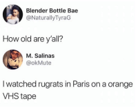 Bae, Funny, and Rugrats: Blender Bottle Bae  @NaturallyTyraG  How old are y'all?  M. Salinas  .) @okMute  I watched rugrats in Paris on a orange  VHS tape