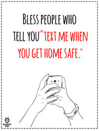 Home, Who, and Safe: BLESS PEOPLE WHO  TELL YOU TEXTME WHEN  YOU GET HOME SAFE  I RELATIONSHIP  I RULES