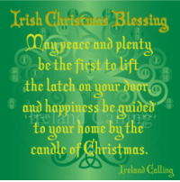 Memes, Ireland, and Candles: Blessing  mrprace and plenty  be the first to li  the latch on you  and happiness be quide  0 uour home by  candle of Christmas.  Ireland Colling Wishing you a wonderful day :)