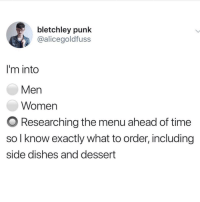 Researching: bletchley punk  @alicegoldfuss  I'm into  Men  Women  O Researching the menu ahead of time  so l know exactly what to order, including  side dishes and dessert
